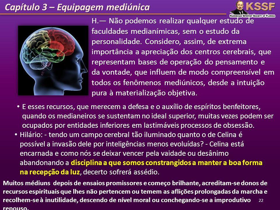 Capítulo 3 – Equipagem mediúnica H. Não podemos realizar qualquer estudo de faculdades medianímicas, sem o estudo da personalidade. Considero, assim,