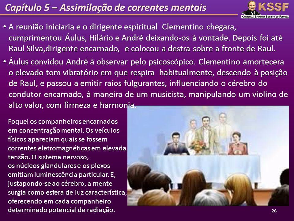 Capítulo 5 – Assimilação de correntes mentais A reunião iniciaria e o dirigente espiritual Clementino chegara, cumprimentou Áulus, Hilário e André dei