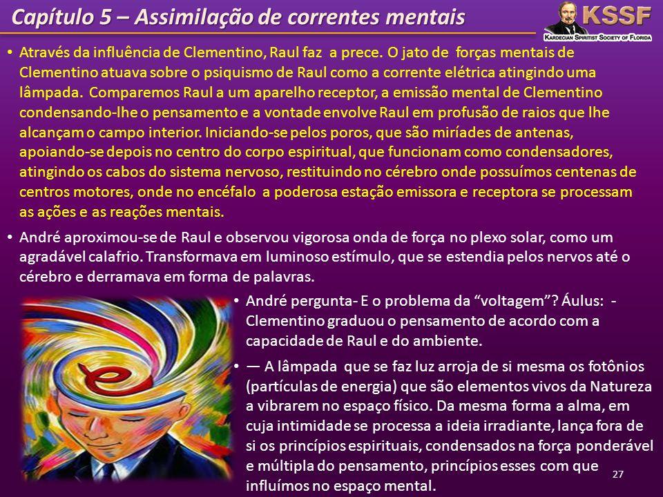 Capítulo 5 – Assimilação de correntes mentais André pergunta- E o problema da voltagem? Áulus: - Clementino graduou o pensamento de acordo com a capac