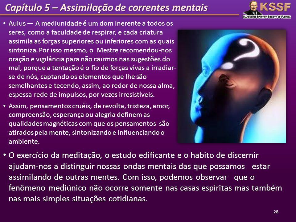 Capítulo 5 – Assimilação de correntes mentais Aulus A mediunidade é um dom inerente a todos os seres, como a faculdade de respirar, e cada criatura as