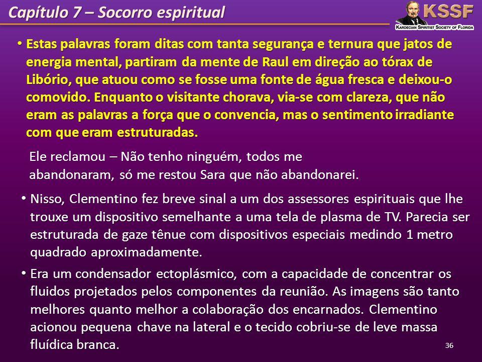 Capítulo 7 – Socorro espiritual Estas palavras foram ditas com tanta segurança e ternura que jatos de energia mental, partiram da mente de Raul em dir