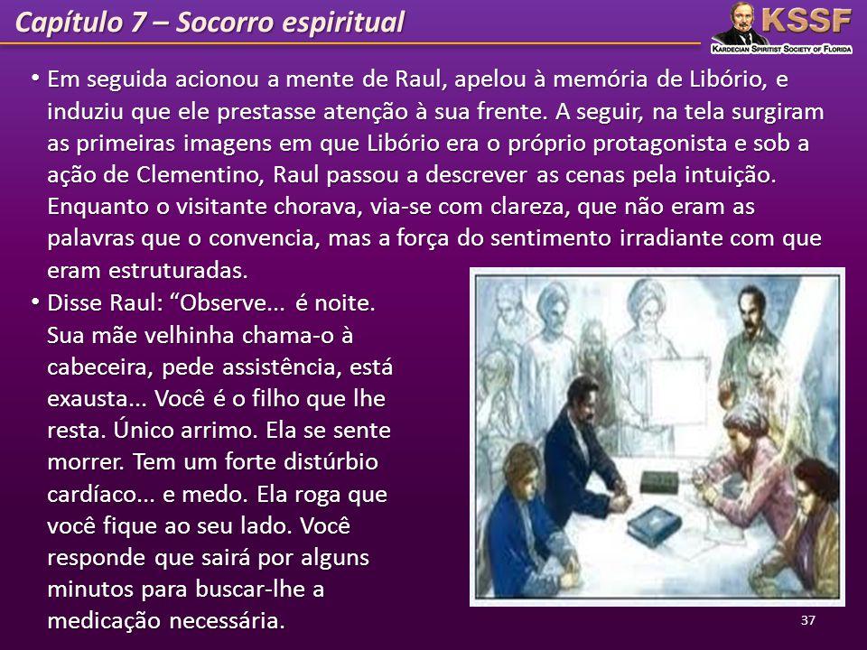 Capítulo 7 – Socorro espiritual Em seguida acionou a mente de Raul, apelou à memória de Libório, e induziu que ele prestasse atenção à sua frente. A s