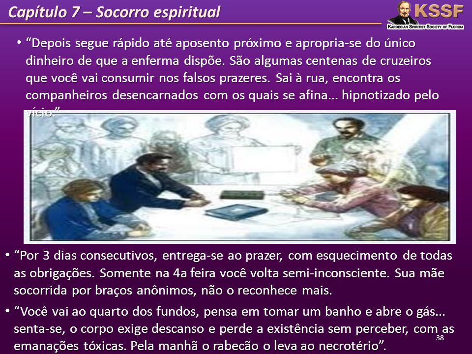 Capítulo 7 – Socorro espiritual Depois segue rápido até aposento próximo e apropria-se do único dinheiro de que a enferma dispõe. São algumas centenas