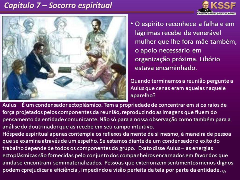 Capítulo 7 – Socorro espiritual 39 O espírito reconhece a falha e em lágrimas recebe de venerável mulher que lhe fora mãe também, o apoio necessário e