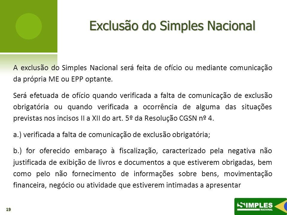 Exclusão do Simples Nacional A exclusão do Simples Nacional será feita de ofício ou mediante comunicação da própria ME ou EPP optante. Será efetuada d