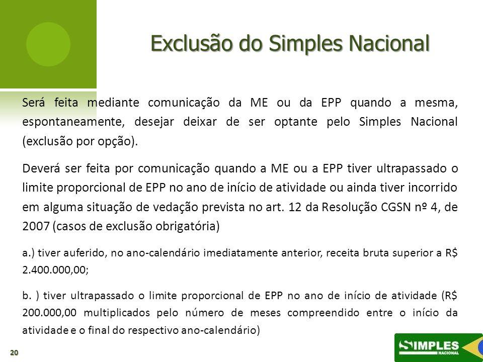 Exclusão do Simples Nacional Será feita mediante comunicação da ME ou da EPP quando a mesma, espontaneamente, desejar deixar de ser optante pelo Simpl