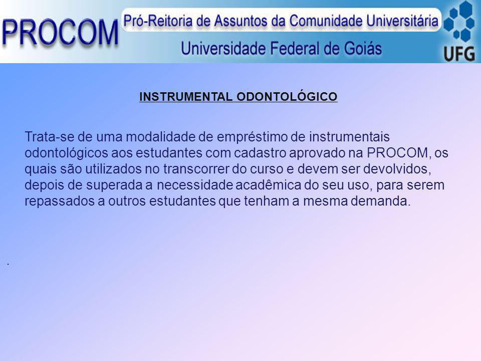 INSTRUMENTAL ODONTOLÓGICO Trata-se de uma modalidade de empréstimo de instrumentais odontológicos aos estudantes com cadastro aprovado na PROCOM, os q