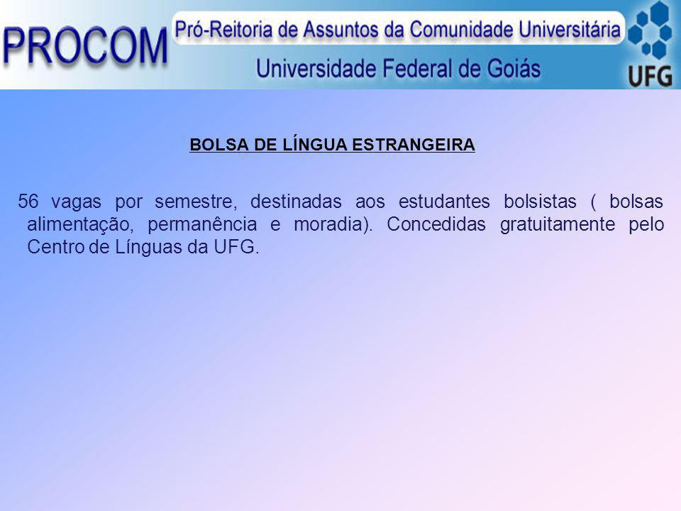 BOLSA DE LÍNGUA ESTRANGEIRA 56 vagas por semestre, destinadas aos estudantes bolsistas ( bolsas alimentação, permanência e moradia). Concedidas gratui