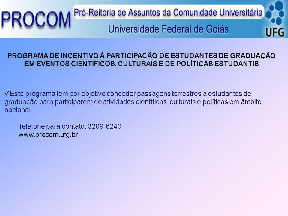 PROGRAMA DE INCENTIVO À PARTICIPAÇÃO DE ESTUDANTES DE GRADUAÇÃO EM EVENTOS CIENTÍFICOS, CULTURAIS E DE POLÍTICAS ESTUDANTIS Este programa tem por obje
