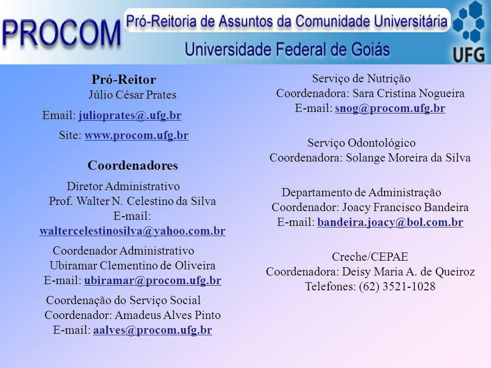 Pró-Reitor Júlio César Prates Email: julioprates@.ufg.br Site: www.procom.ufg.br Coordenadores Diretor Administrativo Prof. Walter N. Celestino da Sil