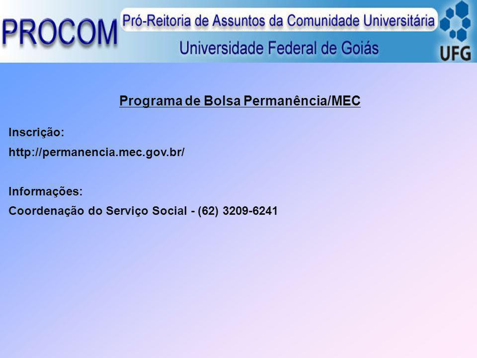 Programa de Bolsa Permanência/MEC Inscrição: http://permanencia.mec.gov.br/ Informações: Coordenação do Serviço Social - (62) 3209-6241
