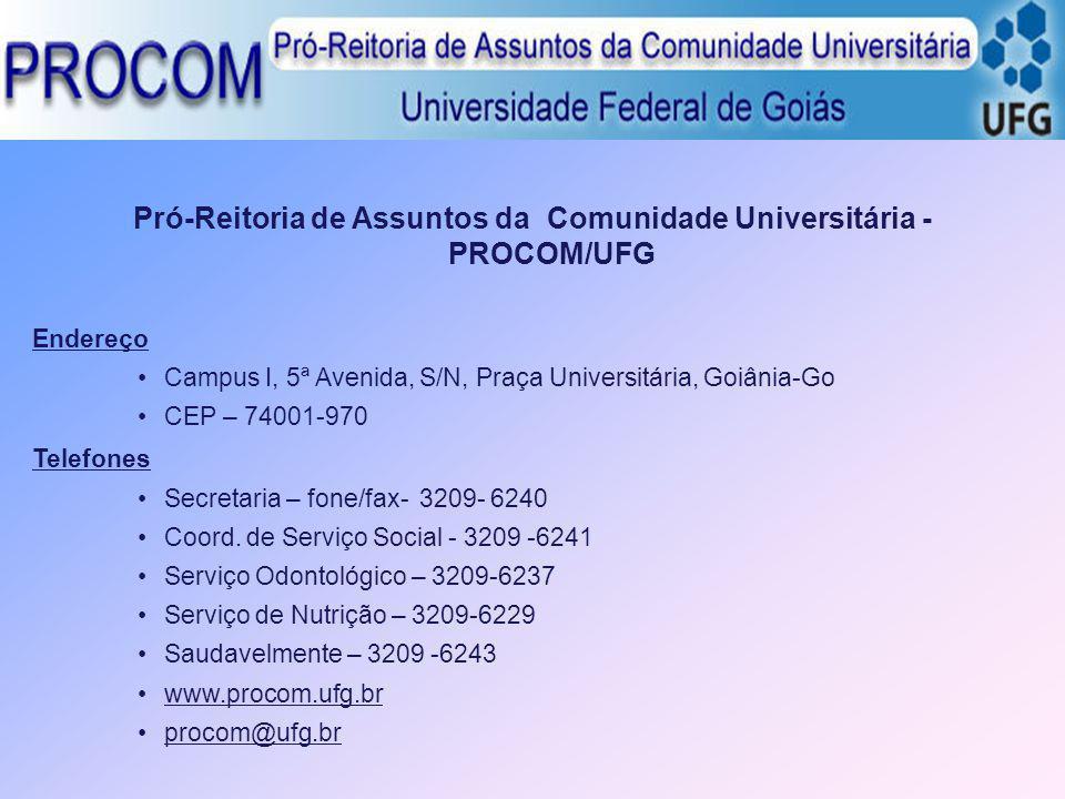 Pró-Reitoria de Assuntos da Comunidade Universitária - PROCOM/UFG Endereço Campus I, 5ª Avenida, S/N, Praça Universitária, Goiânia-Go CEP – 74001-970