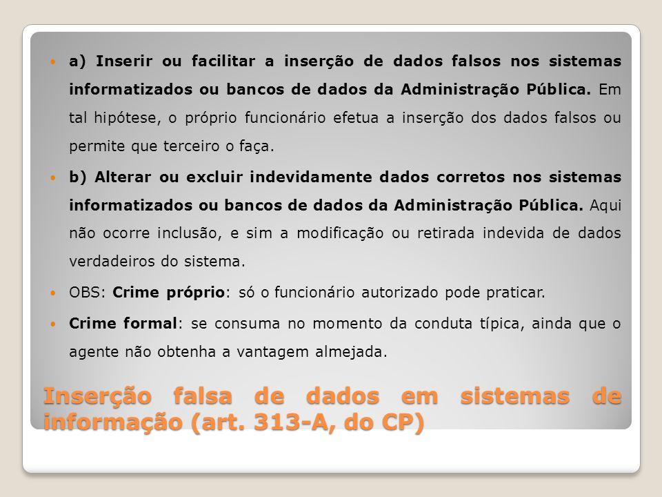 Inserção falsa de dados em sistemas de informação (art. 313-A, do CP) a) Inserir ou facilitar a inserção de dados falsos nos sistemas informatizados o