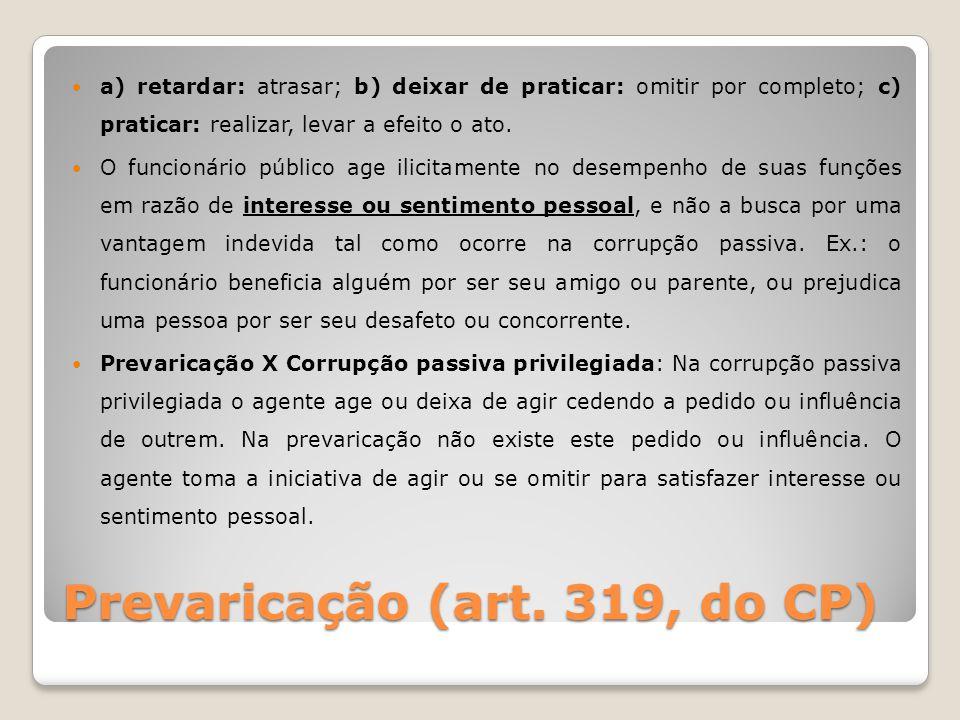 Prevaricação (art. 319, do CP) a) retardar: atrasar; b) deixar de praticar: omitir por completo; c) praticar: realizar, levar a efeito o ato. O funcio