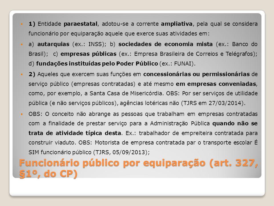 Funcionário público por equiparação (art. 327, §1º, do CP) 1) Entidade paraestatal, adotou-se a corrente ampliativa, pela qual se considera funcionári