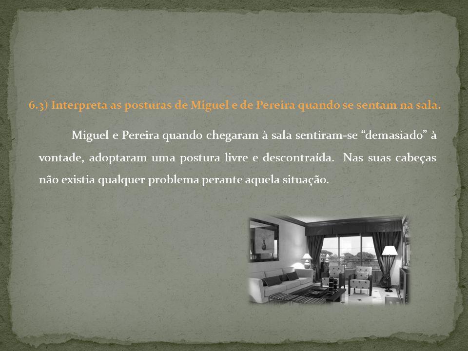 Miguel e Pereira quando chegaram à sala sentiram-se demasiado à vontade, adoptaram uma postura livre e descontraída. Nas suas cabeças não existia qual