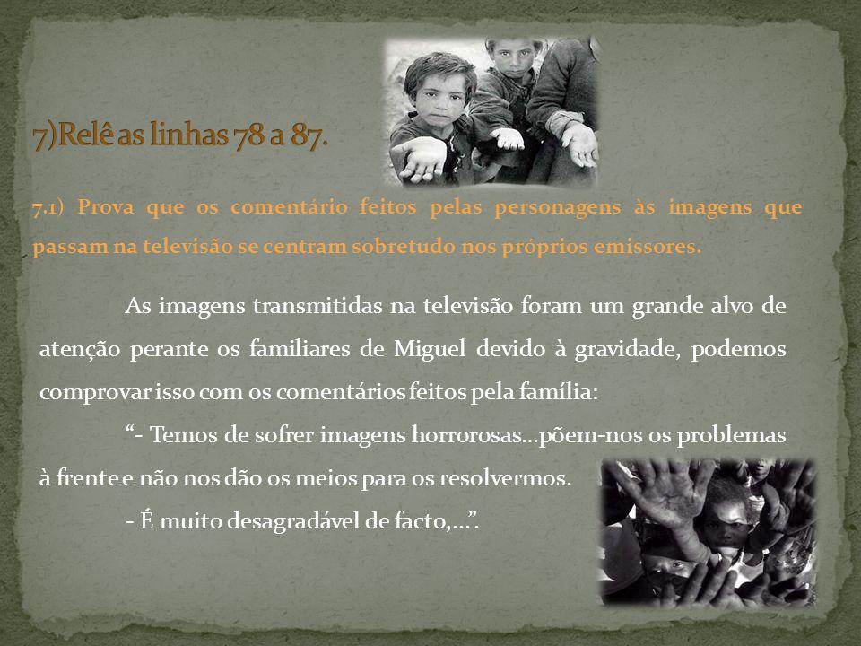 As imagens transmitidas na televisão foram um grande alvo de atenção perante os familiares de Miguel devido à gravidade, podemos comprovar isso com os
