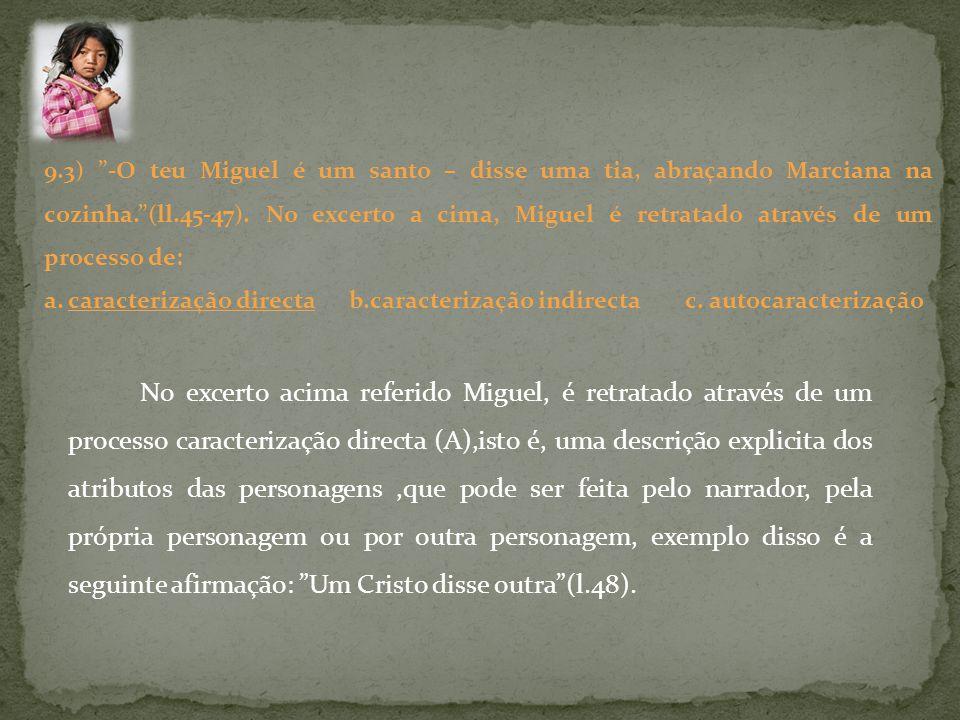 No excerto acima referido Miguel, é retratado através de um processo caracterização directa (A),isto é, uma descrição explicita dos atributos das pers