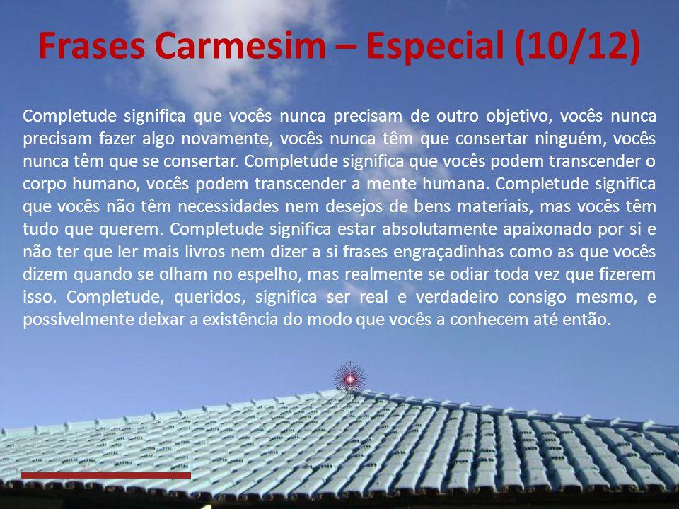 Frases Carmesim – Especial (09/12) Queridos Shaumbra, no momento em que um anjo humano diz já chega, tudo começa a mudar. Tudo começa a clarear e surg