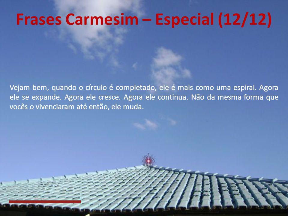 Frases Carmesim – Especial (11/12) Não posso fazer promessas nem dar garantias a vocês de como será quando vocês se completarem em seu círculo, mas po