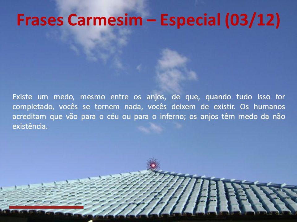 Frases Carmesim – Especial (02/12) A razão pela qual temem a completude... porque, uma vez que completem alguma coisa, especialmente se essa coisa for