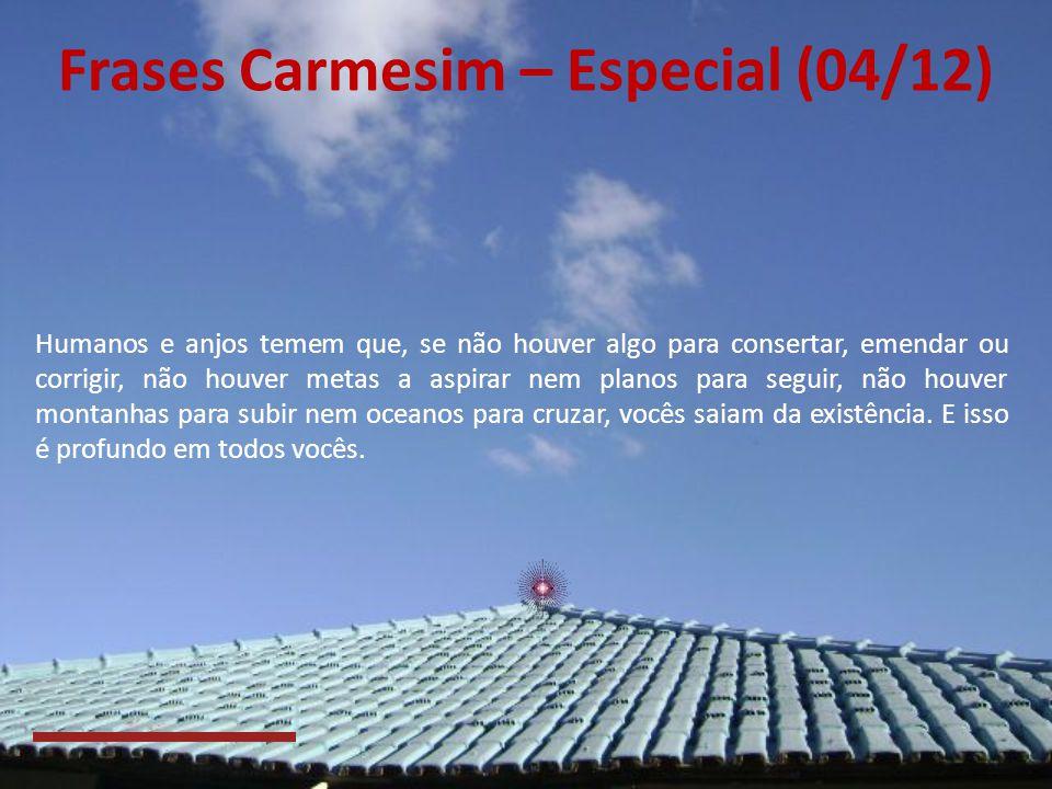Frases Carmesim – Especial (03/12) Existe um medo, mesmo entre os anjos, de que, quando tudo isso for completado, vocês se tornem nada, vocês deixem d
