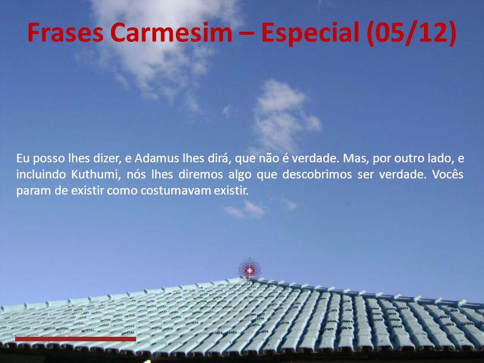 Frases Carmesim – Especial (04/12) Humanos e anjos temem que, se não houver algo para consertar, emendar ou corrigir, não houver metas a aspirar nem p