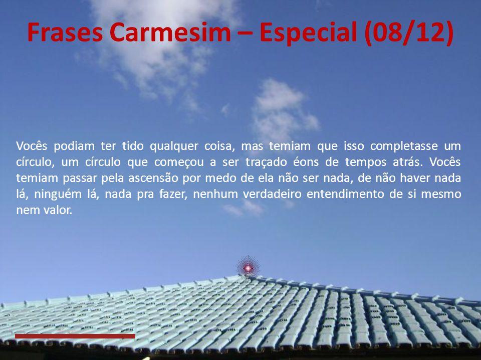 Frases Carmesim – Especial (07/12) Vocês baseiam seu valor nas tarefas que recaem sobre vocês, trabalhando com vocês mesmos ou com outras pessoas. Voc