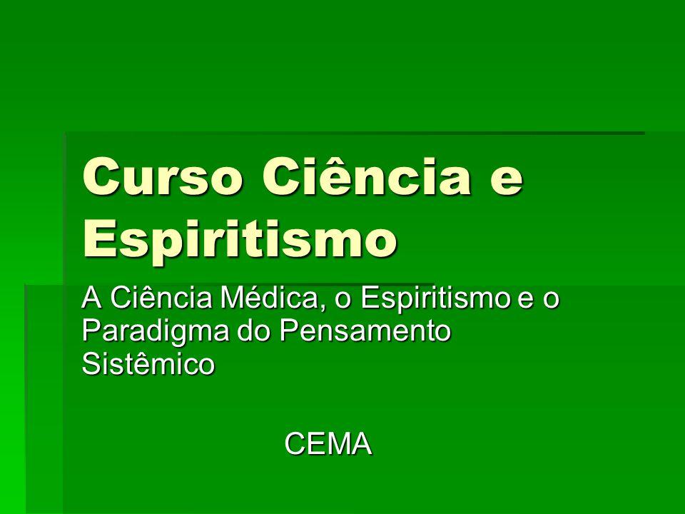 Curso Ciência e Espiritismo A Ciência Médica, o Espiritismo e o Paradigma do Pensamento Sistêmico CEMA