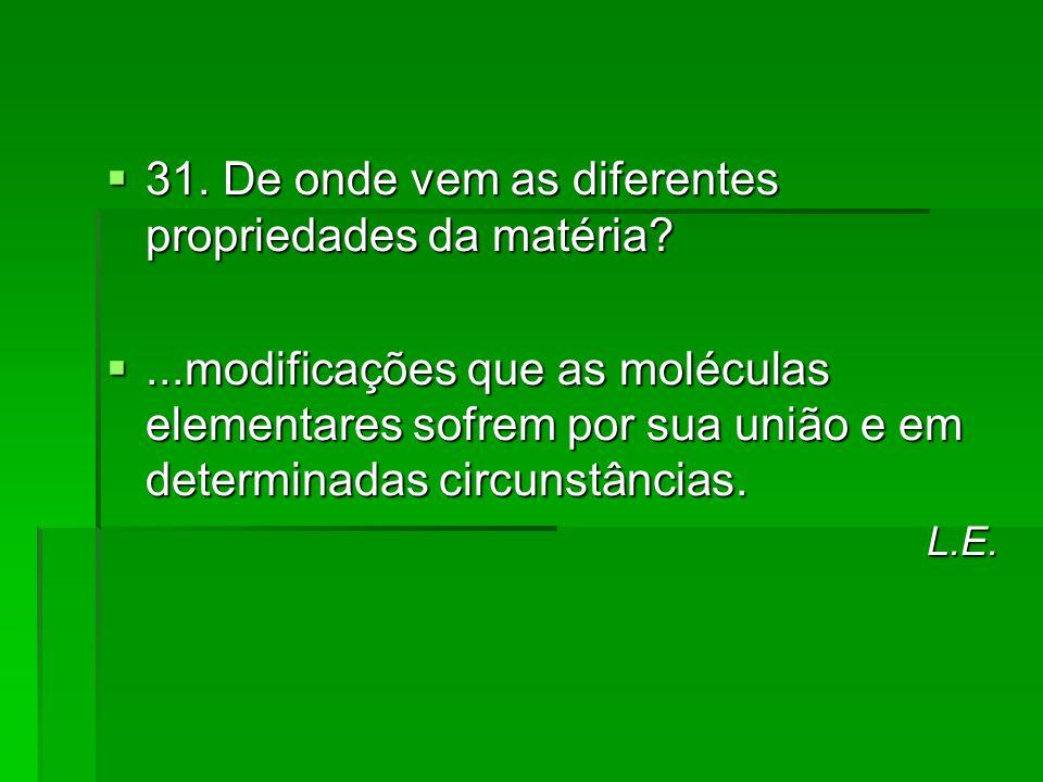 31. De onde vem as diferentes propriedades da matéria? 31. De onde vem as diferentes propriedades da matéria?...modificações que as moléculas elementa