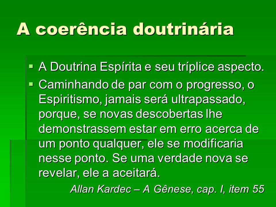 A coerência doutrinária A Doutrina Espírita e seu tríplice aspecto. A Doutrina Espírita e seu tríplice aspecto. Caminhando de par com o progresso, o E