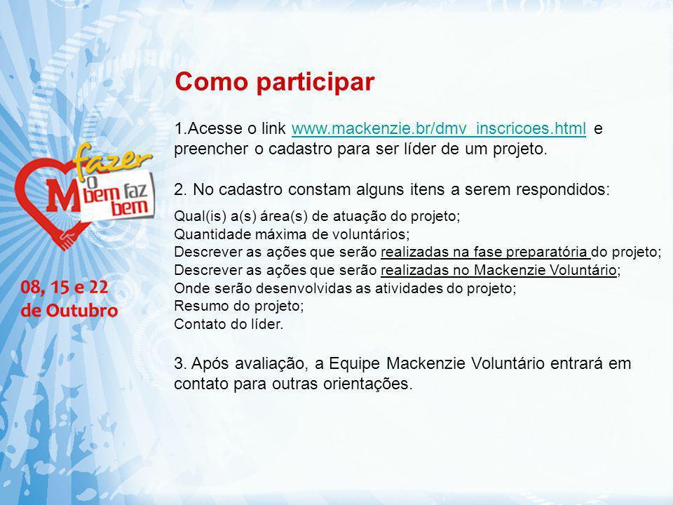 Como participar 1.Acesse o link www.mackenzie.br/dmv_inscricoes.html e preencher o cadastro para ser líder de um projeto.www.mackenzie.br/dmv_inscrico