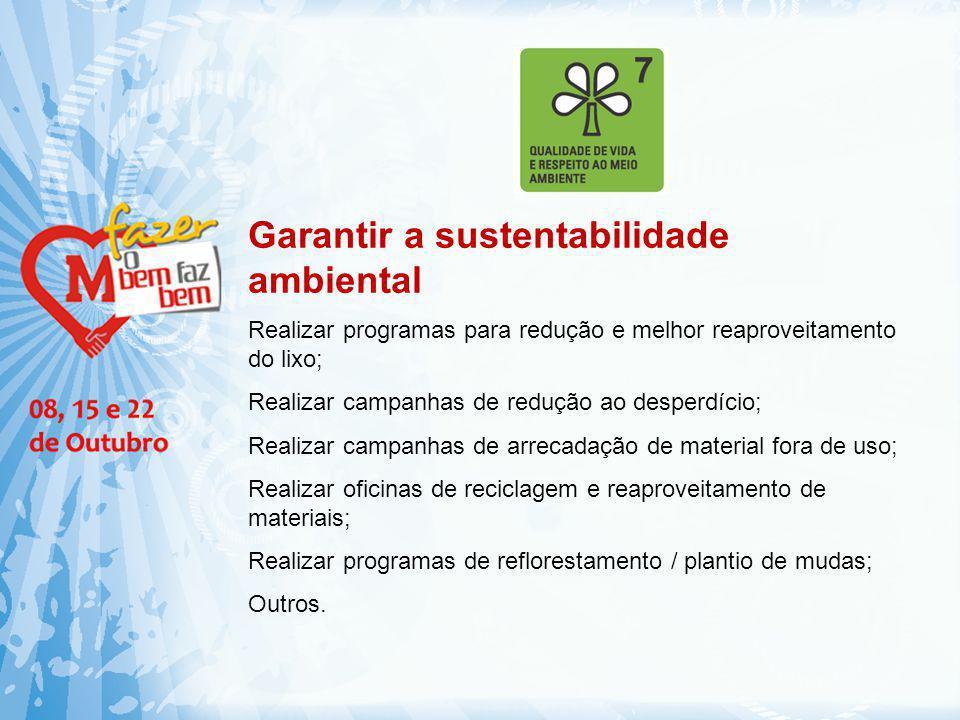 Garantir a sustentabilidade ambiental Realizar programas para redução e melhor reaproveitamento do lixo; Realizar campanhas de redução ao desperdício;