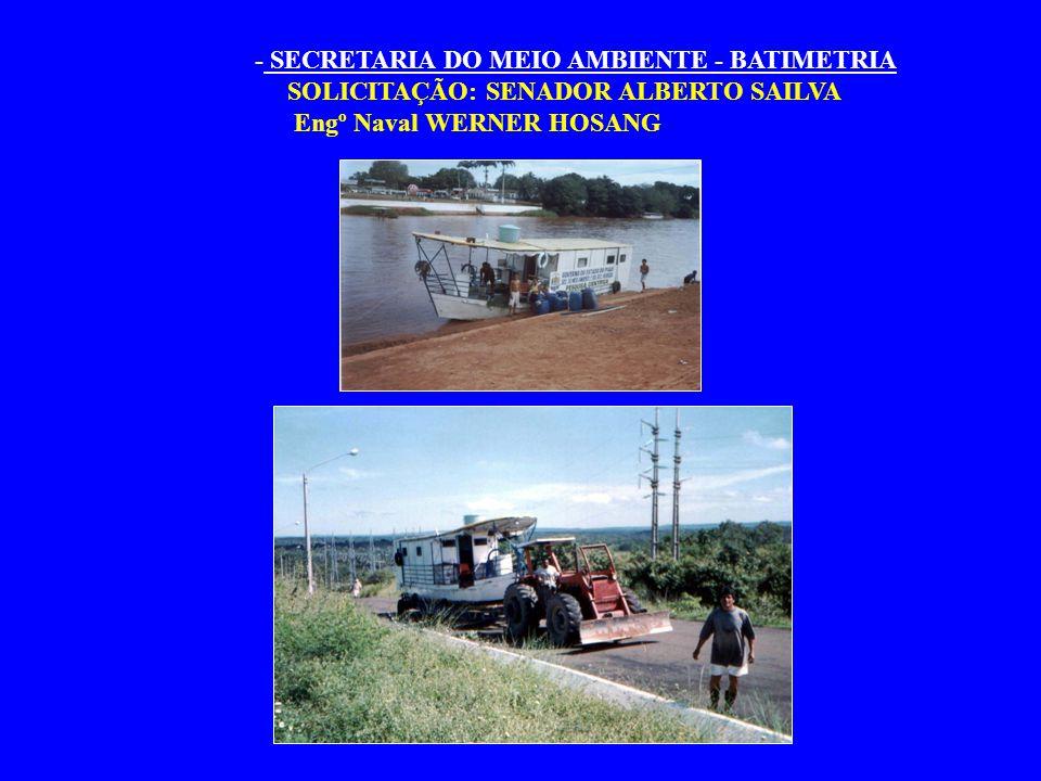- SECRETARIA DO MEIO AMBIENTE - BATIMETRIA SOLICITAÇÃO: SENADOR ALBERTO SAILVA Engº Naval WERNER HOSANG