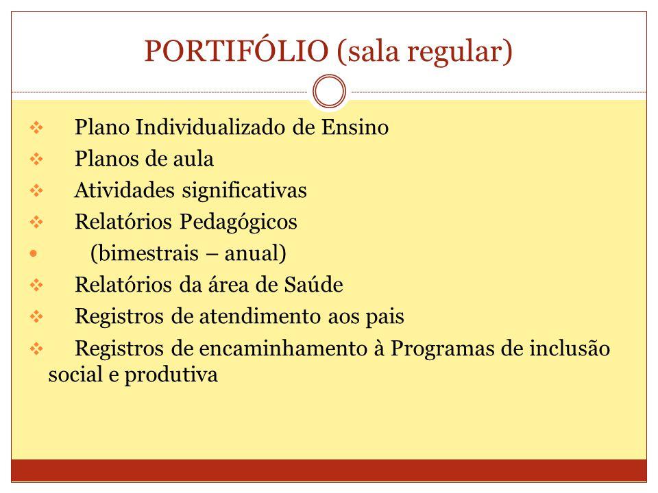 PORTIFÓLIO (sala regular) Plano Individualizado de Ensino Planos de aula Atividades significativas Relatórios Pedagógicos (bimestrais – anual) Relatór