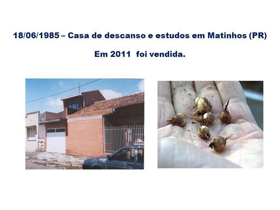 18/06/1985 – Casa de descanso e estudos em Matinhos (PR) Em 2011 foi vendida.