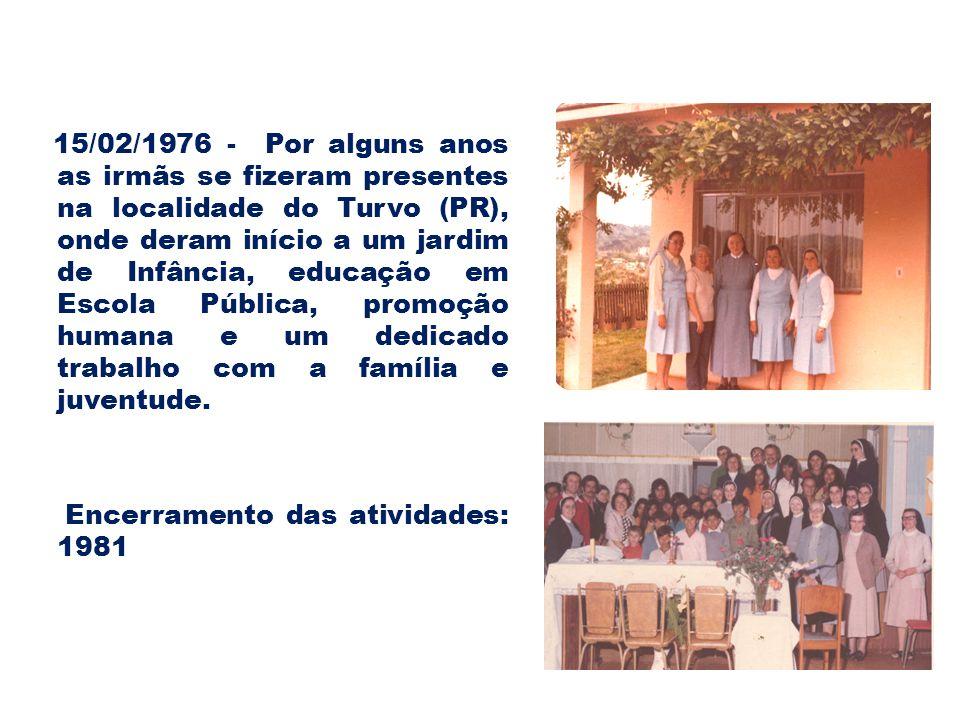 15/02/1976 - Por alguns anos as irmãs se fizeram presentes na localidade do Turvo (PR), onde deram início a um jardim de Infância, educação em Escola Pública, promoção humana e um dedicado trabalho com a família e juventude.