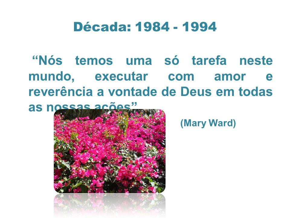 Década: 1984 - 1994 Nós temos uma só tarefa neste mundo, executar com amor e reverência a vontade de Deus em todas as nossas ações.