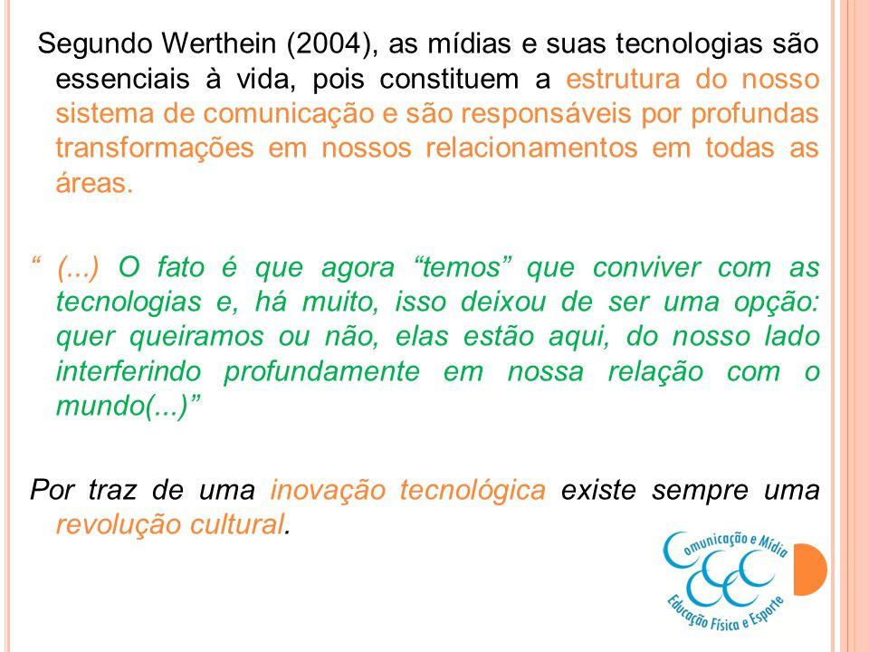 Segundo Werthein (2004), as mídias e suas tecnologias são essenciais à vida, pois constituem a estrutura do nosso sistema de comunicação e são respons