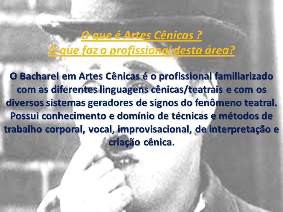 O que é Artes Cênicas ? O que faz o profissional desta área? O Bacharel em Artes Cênicas é o profissional familiarizado com as diferentes linguagens c
