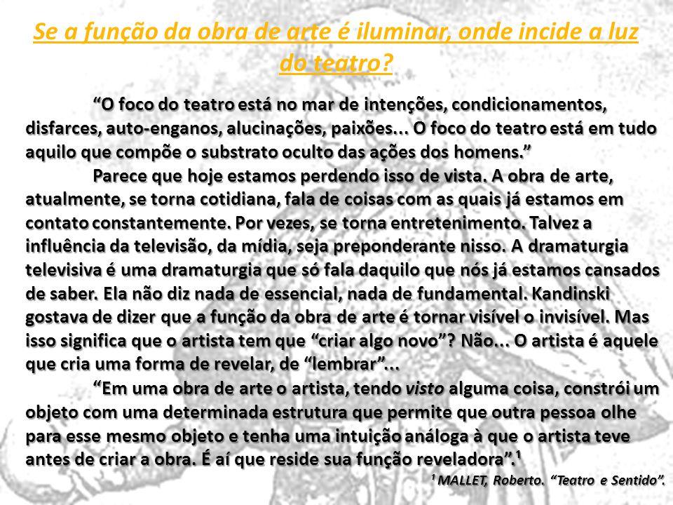 Se a função da obra de arte é iluminar, onde incide a luz do teatro? O foco do teatro está no mar de intenções, condicionamentos, disfarces, auto-enga