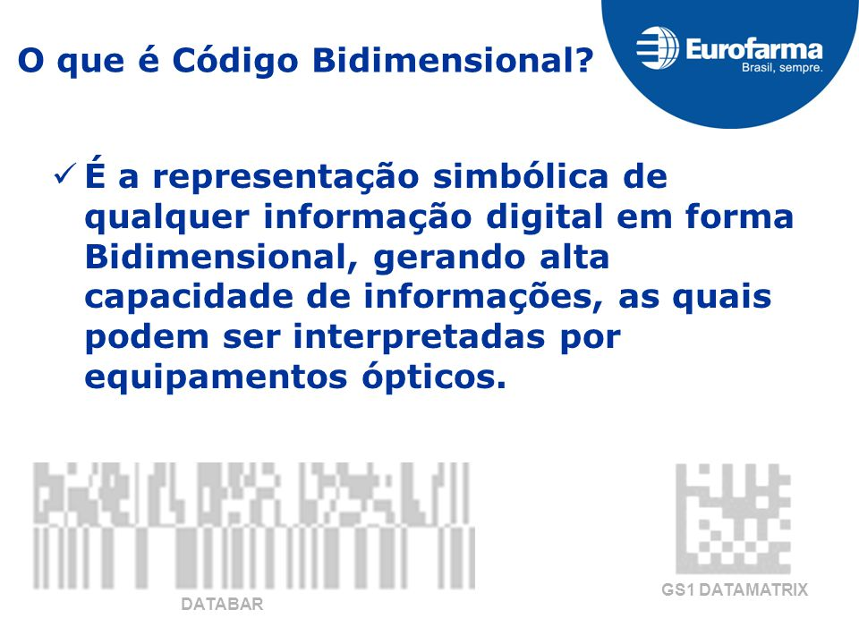 É a representação simbólica de qualquer informação digital em forma Bidimensional, gerando alta capacidade de informações, as quais podem ser interpretadas por equipamentos ópticos.