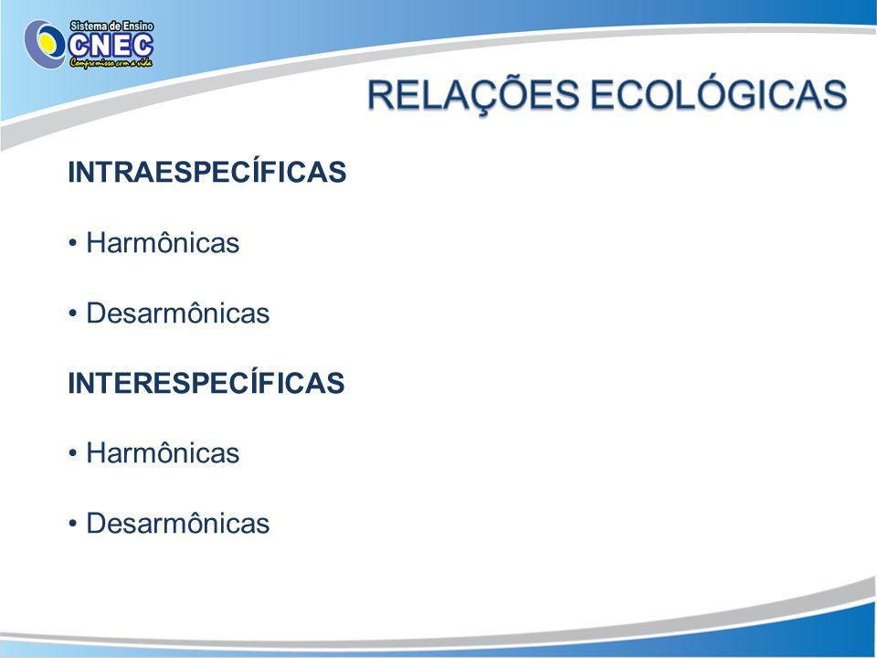 INTRAESPECÍFICAS HARMÔNICAS COLÔNIA Esponjas Bactérias Cnidários (caravela)