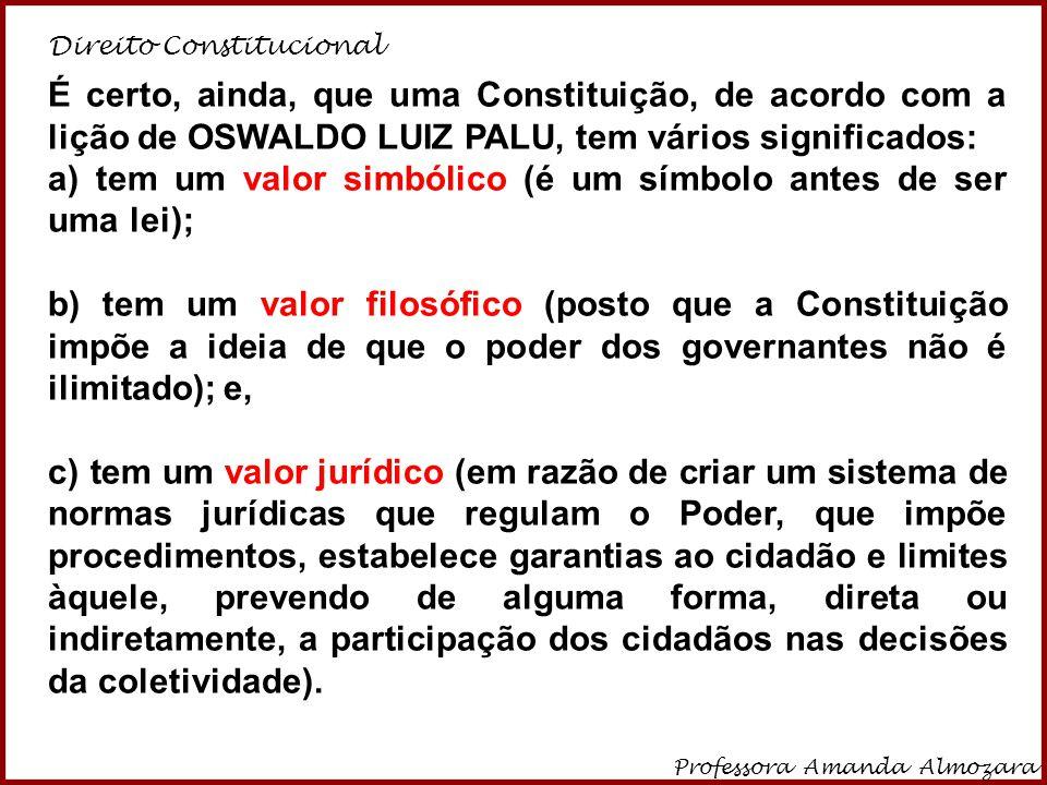 Direito Constitucional Professora Amanda Almozara 12 É certo, ainda, que uma Constituição, de acordo com a lição de OSWALDO LUIZ PALU, tem vários sign