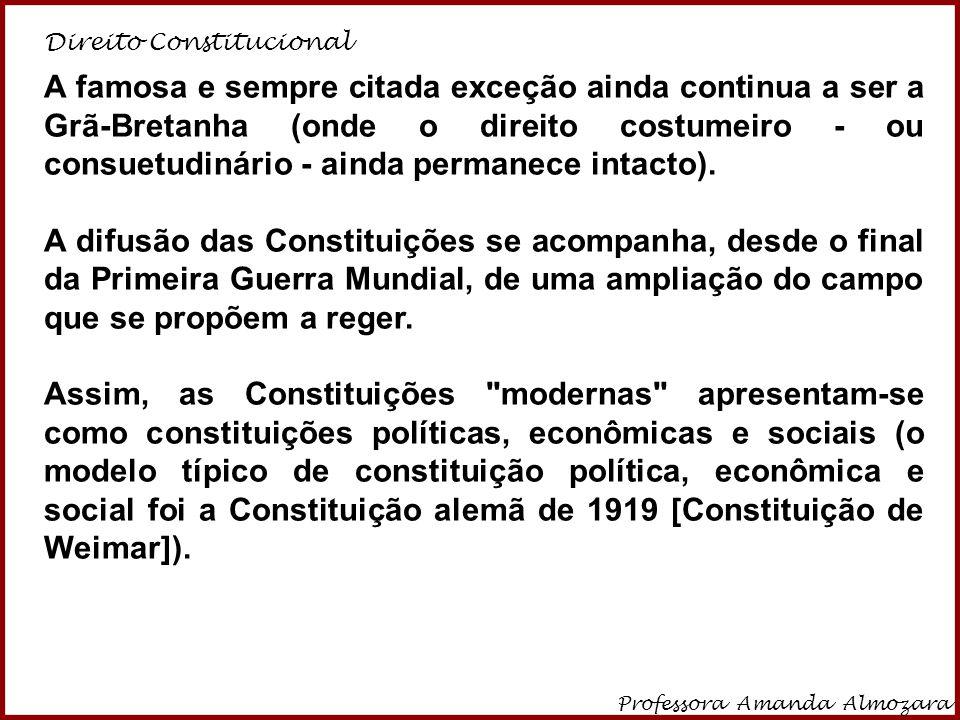 Direito Constitucional Professora Amanda Almozara 14 A famosa e sempre citada exceção ainda continua a ser a Grã-Bretanha (onde o direito costumeiro -