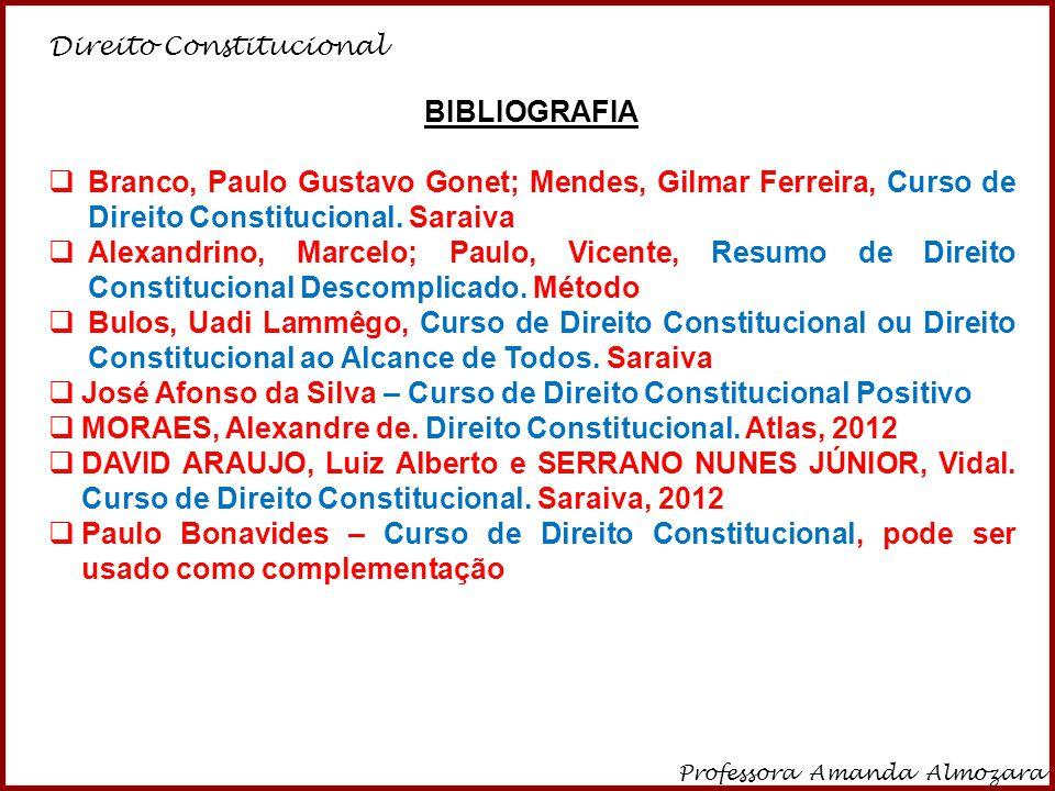 Direito Constitucional Professora Amanda Almozara 2 BIBLIOGRAFIA Branco, Paulo Gustavo Gonet; Mendes, Gilmar Ferreira, Curso de Direito Constitucional