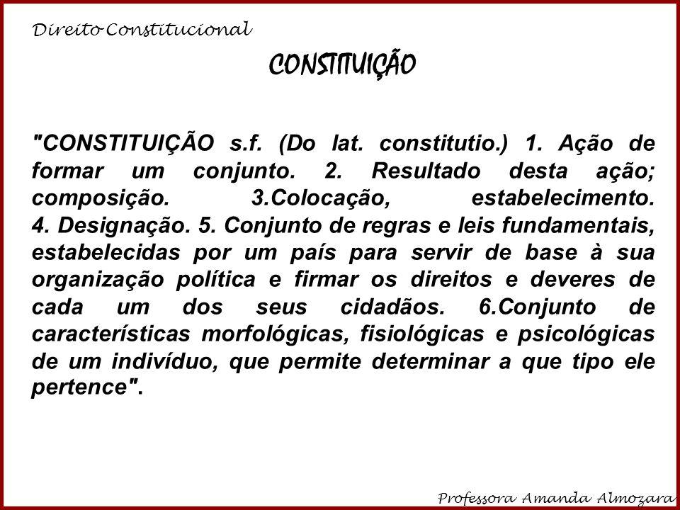 Direito Constitucional Professora Amanda Almozara 4 CONSTITUIÇÃO