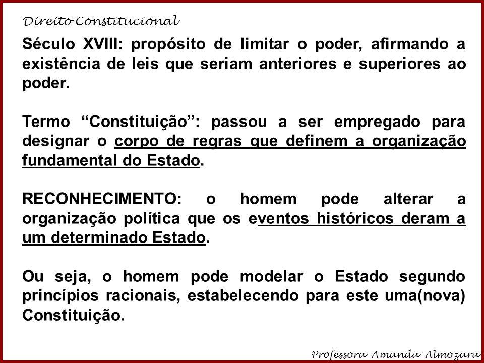 Direito Constitucional Professora Amanda Almozara 7 Século XVIII: propósito de limitar o poder, afirmando a existência de leis que seriam anteriores e
