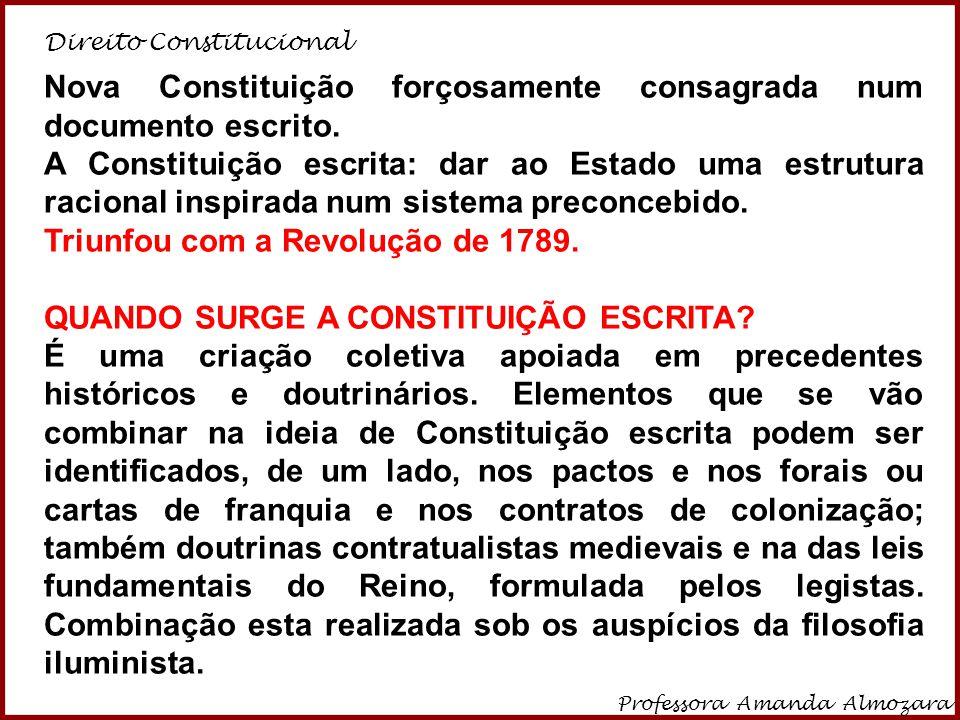 Direito Constitucional Professora Amanda Almozara 8 Nova Constituição forçosamente consagrada num documento escrito. A Constituição escrita: dar ao Es