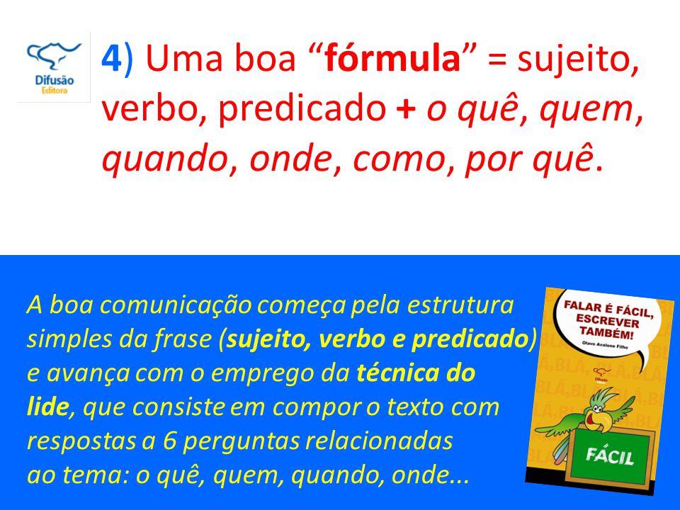 5) Construa sentenças nem tão curtas nem tão longas, na ordem direta, e com o mínimo necessário de pontuação.